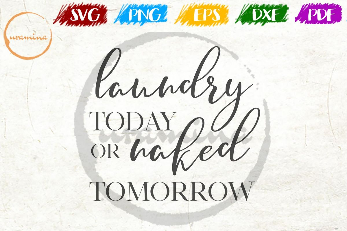 clip library download Today or naked tomorrow. Laundry svg sweatshirt