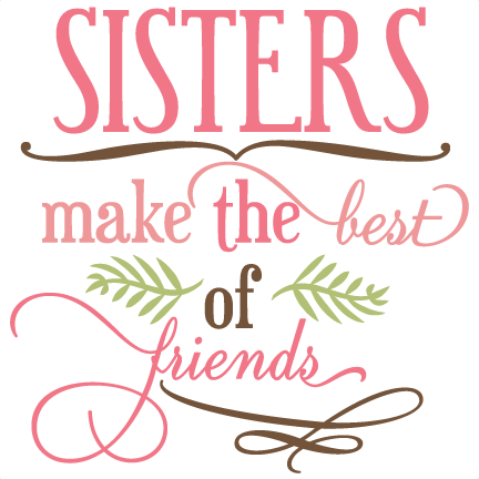 clip royalty free Sisters Make The Best Of Friends SVG phrase cut files svg cuts svg